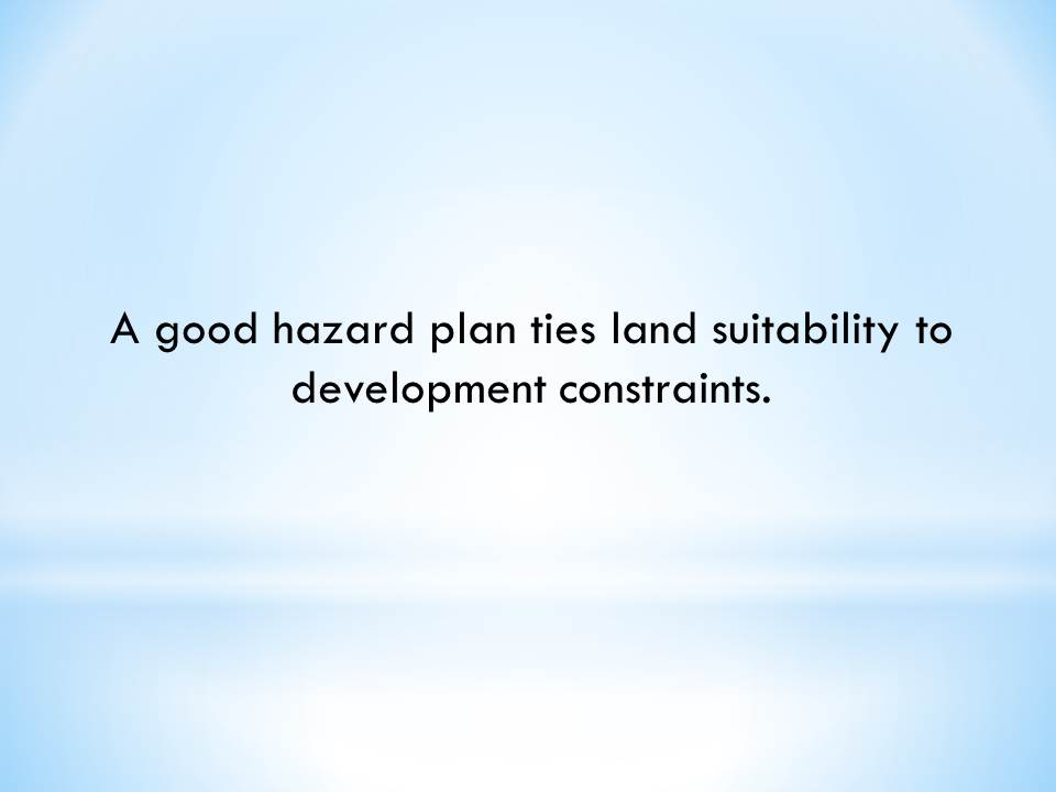 A good hazard plan ties land suitability to development constraints.